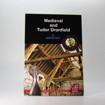 Medieval and Tudor Dronfield by David Hey